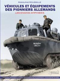 Véhicules et équipements des pionniers allemands : les engins amphibies