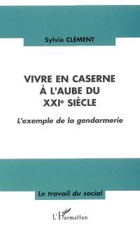 Vivre en caserne à l'aube du XXIe siècle : l'exemple de la gendarmerie