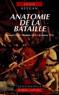 Anatomie de trois batailles : Azincourt 1415, Waterloo 1815, la Somme 1916