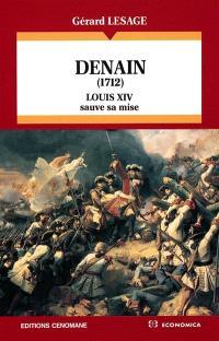 Denain : 1712, Louis XIV sauve sa mise