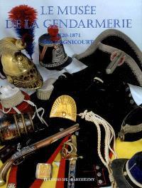 Encyclopédie de la Gendarmerie nationale. Volume 4, Le musée de la gendarmerie : 1720-1871