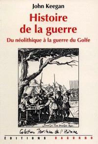 Histoire de la guerre : du néolithique à la guerre du Golfe