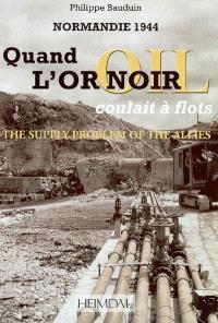 Quand l'or noir coulait à flots = The supply problem of the allies