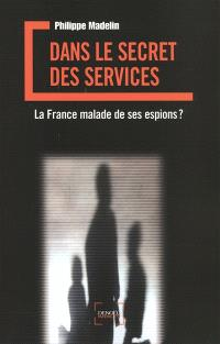 Dans le secret des services : la France malade de ses espions ?