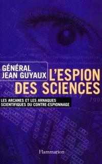 L'espion des sciences : les arcanes et les arnaques scientifiques du contre-espionnage