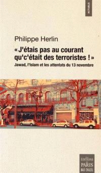 J'étais pas au courant qu'c'était des terroristes ! : Jawad, l'islam et les attentats du 13 novembre : essai