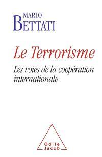 Le terrorisme : les voies de la coopération internationale