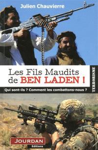Les fils maudits de Ben Laden ! : qui sont-ils ? Comment les combattons-nous ?