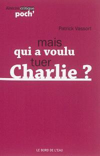 Mais qui a voulu tuer Charlie ?