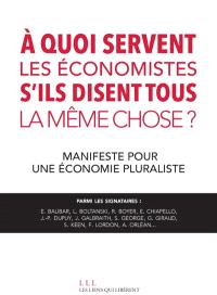 A quoi servent les économistes s'ils disent tous la même chose ? : manifeste pour une économie pluraliste