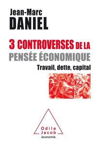 3 controverses de la pensée économique : travail, dette, capital