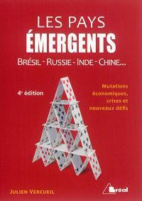 Les pays émergents : Brésil, Russie, Inde, Chine... : mutations économiques, crises et nouveaux défis