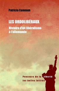 Les ordolibéraux : histoire d'un libéralisme à l'allemande