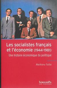 Les socialistes français et l'économie (1944-1981) : une histoire économique du politique
