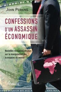 Confessions d'un assassin économique  : nouvelles révélations d'initiés sur la manipulation des économies du monde