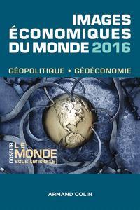 Images économiques du monde 2016 : géopolitique, géoéconomie