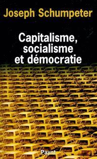 Capitalisme, socialisme et démocratie; Suivi de Les possibilités actuelles du socialisme; Suivi de La marche du socialisme
