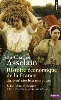 Histoire économique de la France : du XVIIIe siècle à nos jours. Volume 1, De l'Ancien Régime à la Première Guerre mondiale