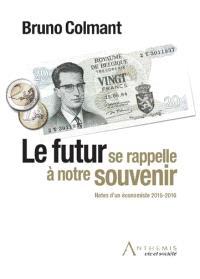 Le futur se rappelle à notre souvenir : notes d'un économiste 2015-2016