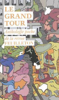 Le grand tour : anthologie poche de la revue Feuilleton