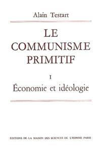 Le Communisme primitif. Volume 1, Economie et idéologie