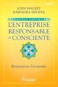 Conscious capitalism  : l' entreprise responsable et consciente : réinventons l'économie