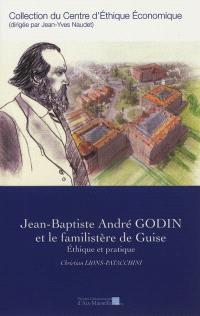 Jean-Baptiste André Godin et le familistère de Guise : éthique et pratique