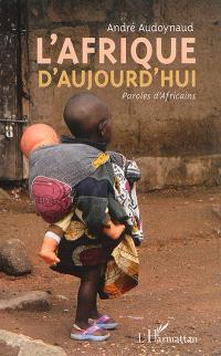 L'Afrique d'aujourd'hui : paroles d'Africains