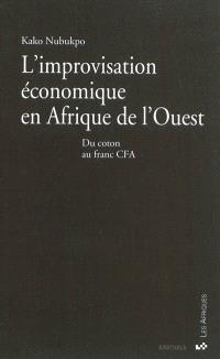 L'improvisation économique en Afrique de l'Ouest : du coton au franc CFA