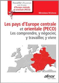 Les pays d'Europe centrale et orientale (PECO) : les comprendre, y négocier, y travailler, y vivre