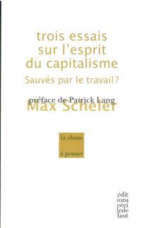 Trois essais sur l'esprit du capitalisme : sauvés par le travail ?