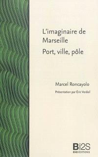 L'Imaginaire de Marseille : port, ville, pôle