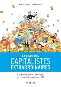 La ligue des capitalistes extraordinaires : de André Citroën à Steve Jobs, les grands entrepreneurs en BD