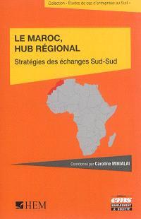 Le Maroc, hub régional : stratégie des échanges Sud-Sud