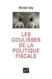 Les coulisses de la politique fiscale : confession d'un initié