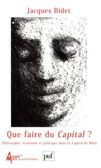 Que faire du Capital ? : philosophie, économie et politique dans le Capital de Marx