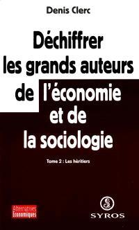 Déchiffrer les grands auteurs de l'économie et de la sociologie. Volume 2, Les héritiers