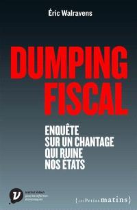 Dumping fiscal : enquête sur un chantage qui ruine nos Etats