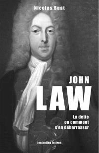John Law : la dette ou Comment s'en débarrasser