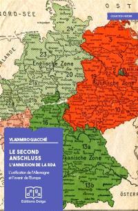 Le second Anschluss : l'annexion de la RDA : l'unification de l'Allemagne et l'avenir de l'Europe