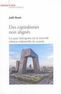 Des capitalismes non alignés : les pays émergents ou la nouvelle relation industrielle du monde
