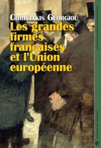 Les grandes firmes françaises et l'Union européenne : économie politique de la construction du capitalisme européen intégré, de l'acte unique à la crise de la zone euro