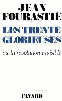Les trente glorieuses ou La révolution invisible de 1946 à 1975