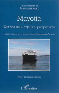 Mayotte : état des lieux, enjeux et perspectives : regards croisés sur le dernier-né des départements français