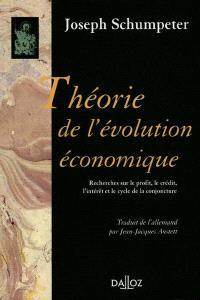 Théorie de l'évolution économique : recherches sur le profit, le crédit, l'intérêt et le cycle de la conjoncture