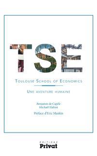TSE, Toulouse school of economics : une aventure humaine