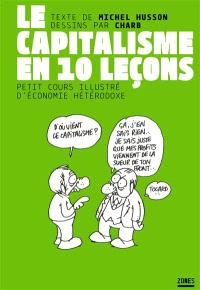 Le capitalisme en 10 leçons : petit cours illustré d'économie hétérodoxe