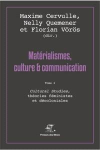 Matérialismes, culture & communication. Volume 2, Cultural studies, théories féministes et décoloniales