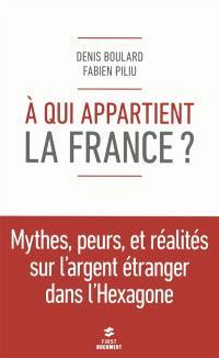 A qui appartient la France ? : mythes, peurs et réalités sur l'argent étranger dans l'Hexagone