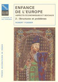 Enfance de l'Europe : Xe-XIIe siècle, aspects économiques et sociaux. Volume 2, Structures et problèmes
